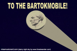 To the Bartokmobile!