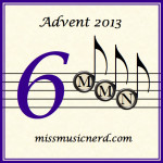 Miss Music Nerd's Musical Advent Calendar, Day 6!